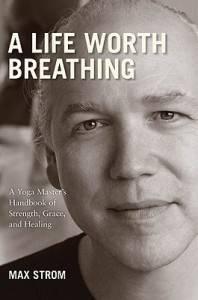 A life Worth Breathing Max Strom